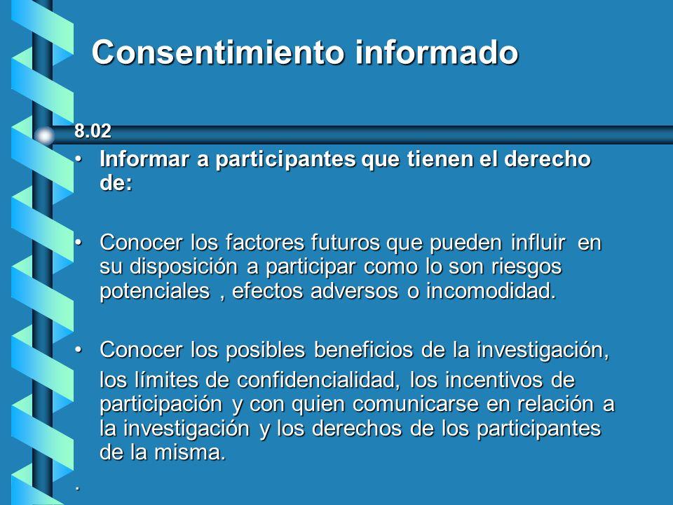Consentimiento informado 8.03 8.03 Cuando la investigación requiera de un tratamiento experimental el participante deberá ser informado de : La naturaleza del experimento.