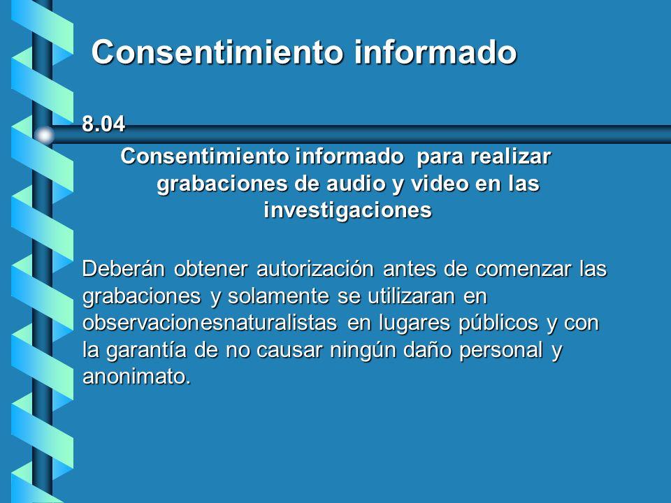 Consentimiento informado 8.05 Dispensa 8.05 Dispensa No es necesario el uso del consentimiento informado cuando: Se realizan investigaciones de prácticas normales en la educación que no crean ningún riesgo, pero garantizan el anonimato y la confidencialidad.