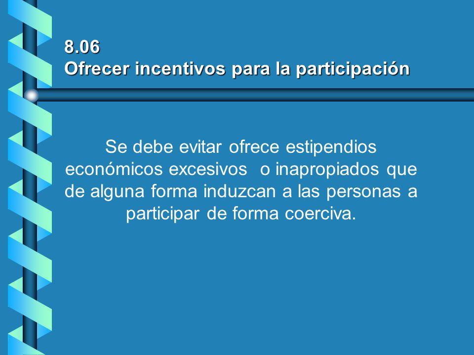 8.06 Ofrecer incentivos para la participación Se debe evitar ofrece estipendios económicos excesivos o inapropiados que de alguna forma induzcan a las
