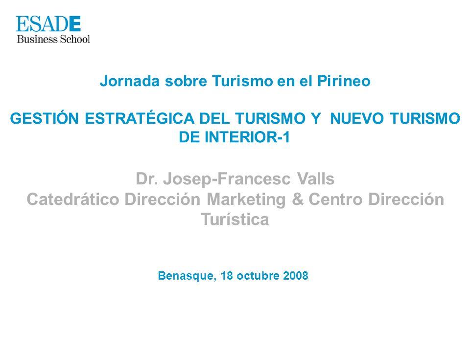 Jornada sobre Turismo en el Pirineo GESTIÓN ESTRATÉGICA DEL TURISMO Y NUEVO TURISMO DE INTERIOR-1 Dr. Josep-Francesc Valls Catedrático Dirección Marke