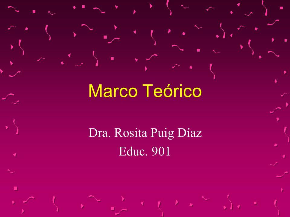 Marco Teórico Dra. Rosita Puig Díaz Educ. 901
