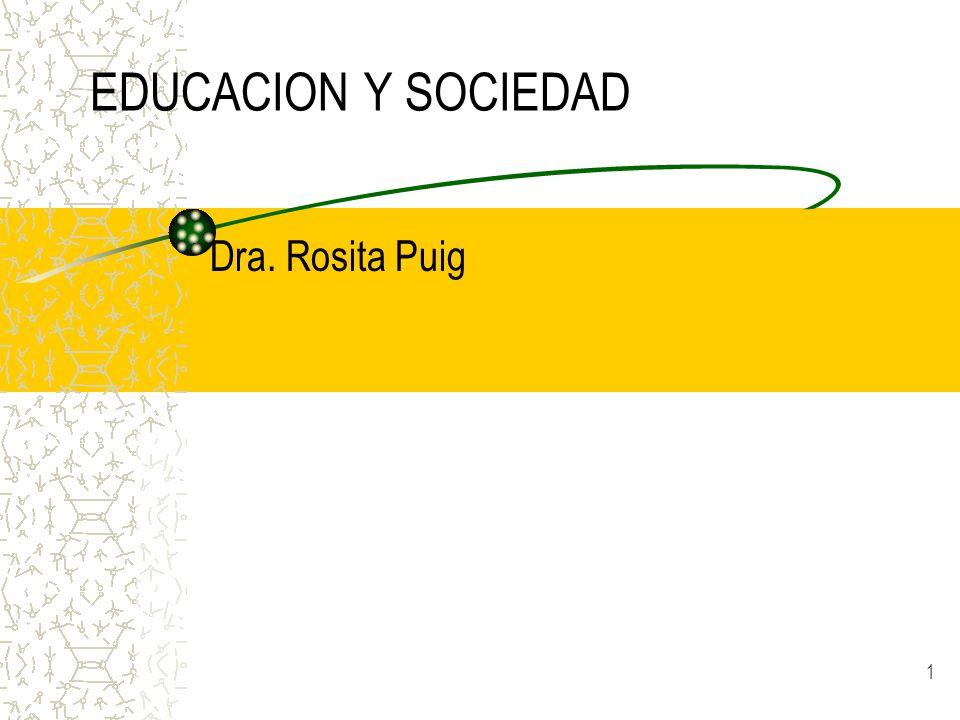 1 EDUCACION Y SOCIEDAD Dra. Rosita Puig
