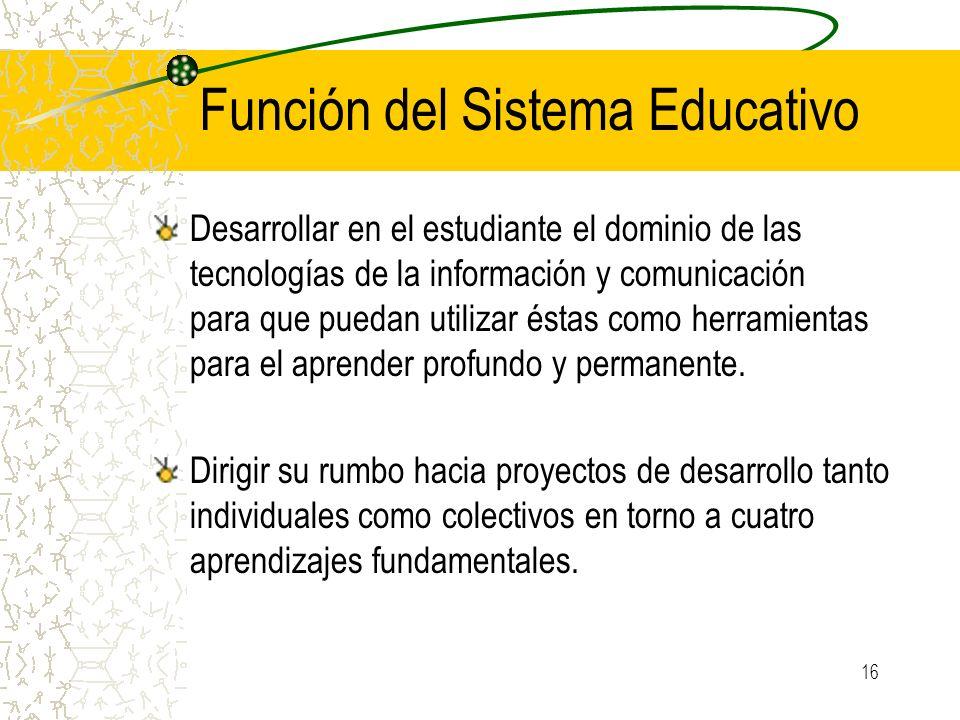 16 Función del Sistema Educativo Desarrollar en el estudiante el dominio de las tecnologías de la información y comunicación para que puedan utilizar