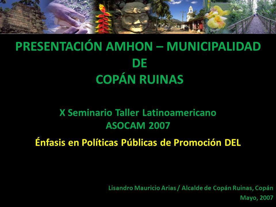 PRESENTACIÓN AMHON – MUNICIPALIDAD DE COPÁN RUINAS Énfasis en Políticas Públicas de Promoción DEL PRESENTACIÓN AMHON – MUNICIPALIDAD DE COPÁN RUINAS X