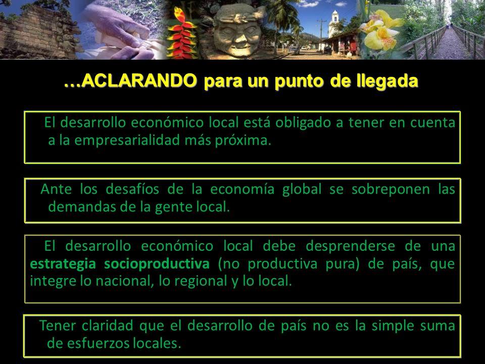 …ACLARANDO para un punto de llegada El desarrollo económico local debe desprenderse de una estrategia socioproductiva (no productiva pura) de país, qu