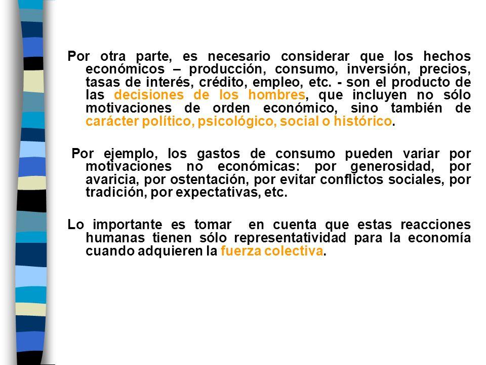 Por otra parte, es necesario considerar que los hechos económicos – producción, consumo, inversión, precios, tasas de interés, crédito, empleo, etc.