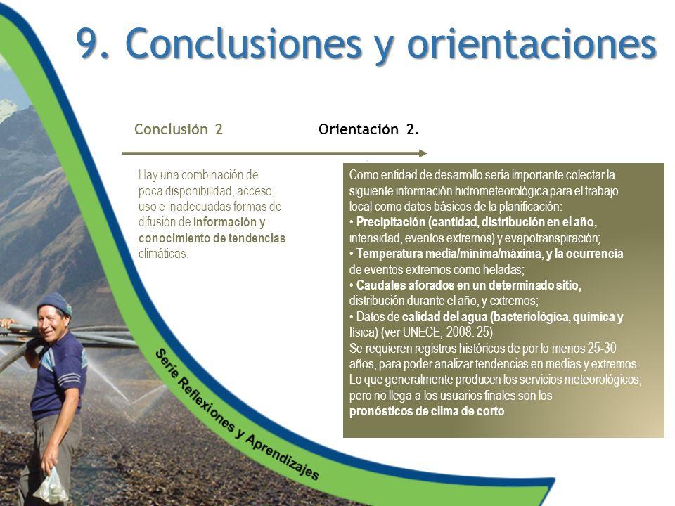 9. Conclusiones y orientaciones Hay una combinación de poca disponibilidad, acceso, uso e inadecuadas formas de difusión de información y conocimiento