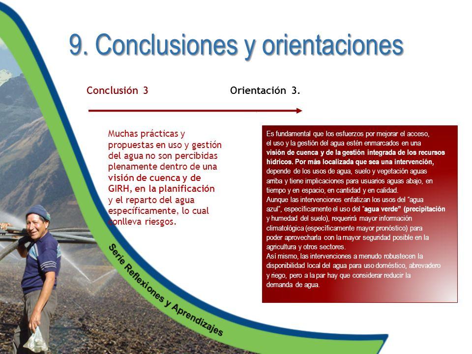 9. Conclusiones y orientaciones Muchas prácticas y propuestas en uso y gestión del agua no son percibidas plenamente dentro de una visión de cuenca y