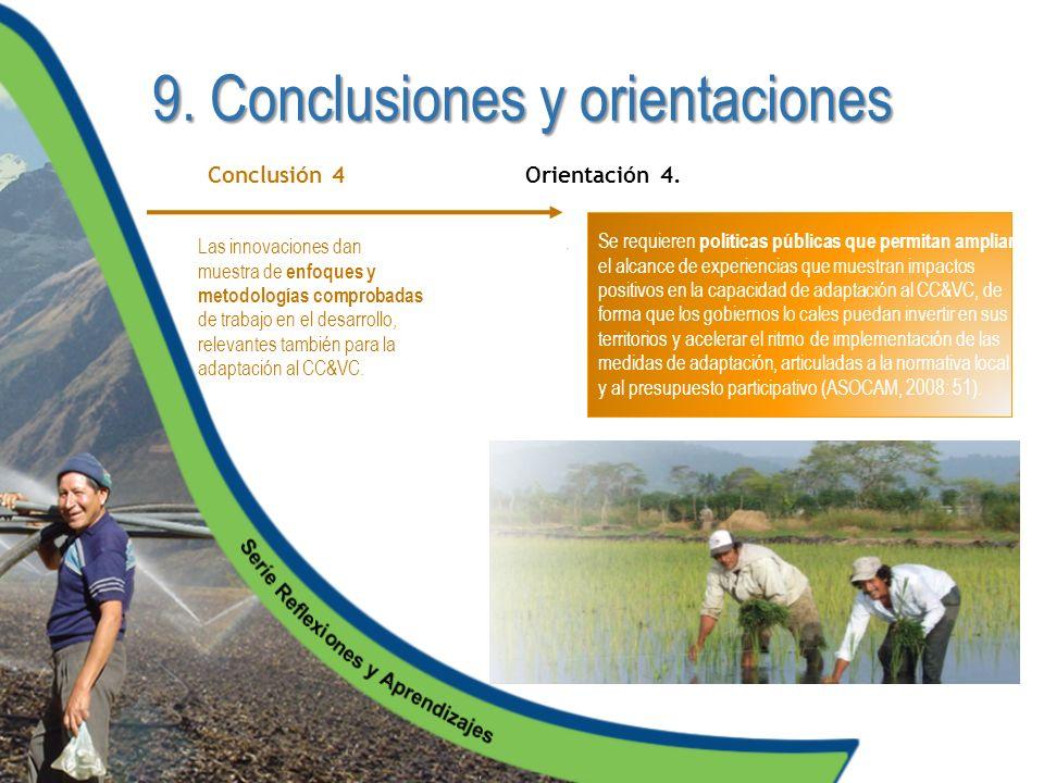 9. Conclusiones y orientaciones Las innovaciones dan muestra de enfoques y metodologías comprobadas de trabajo en el desarrollo, relevantes también pa
