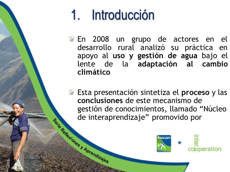 1.I ntroducción En 2008 un grupo de actores en el desarrollo rural analizó su práctica en apoyo al uso y gestión de agua bajo el lente de la adaptació