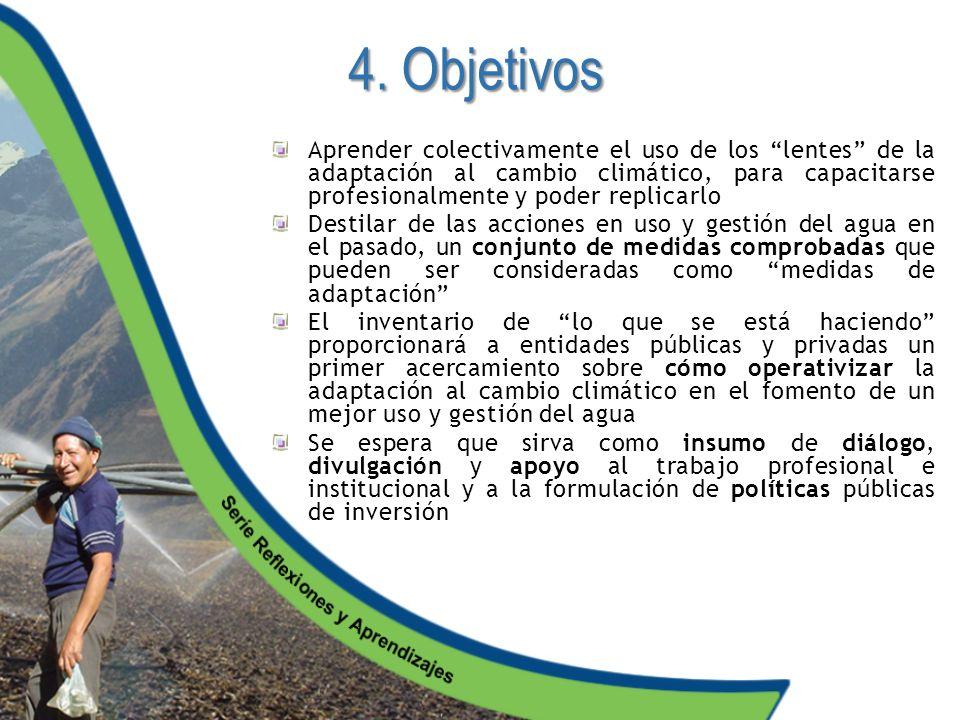 4. Objetivos Aprender colectivamente el uso de los lentes de la adaptación al cambio climático, para capacitarse profesionalmente y poder replicarlo D