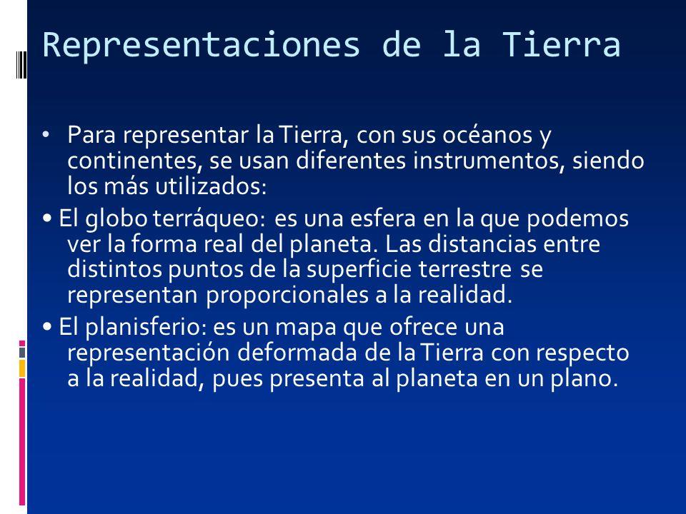 Representaciones de la Tierra Para representar la Tierra, con sus océanos y continentes, se usan diferentes instrumentos, siendo los más utilizados: E