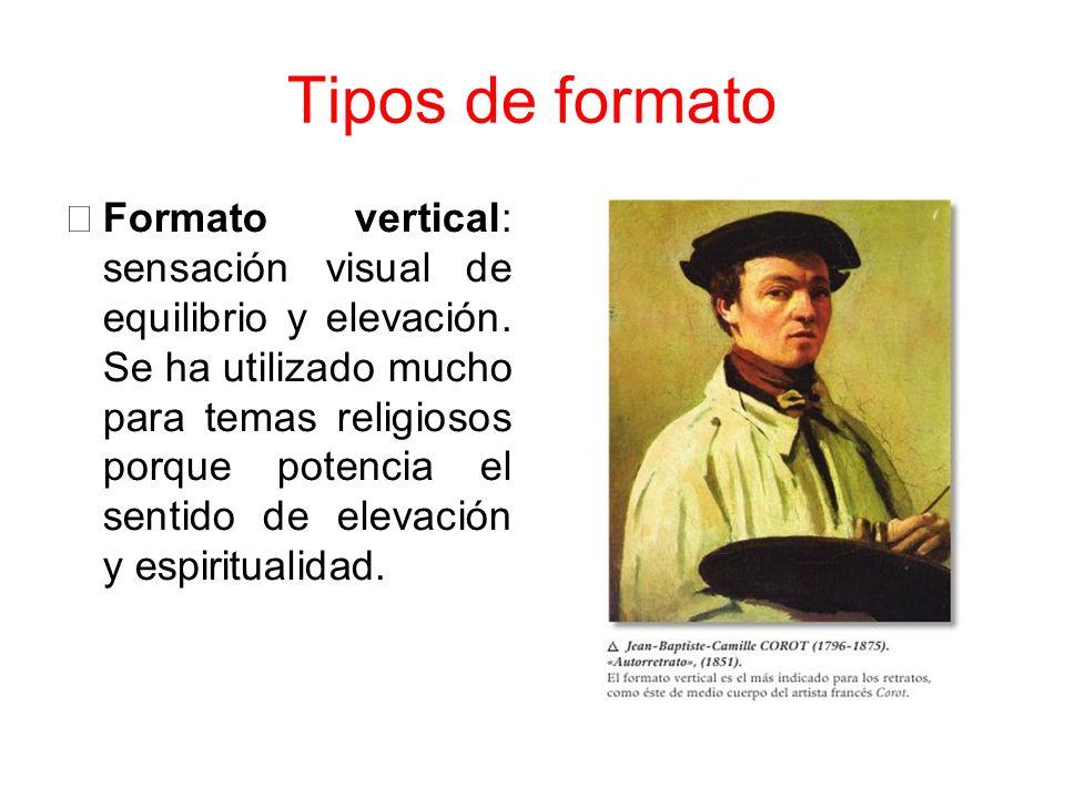 Tipos de formato Formato vertical: sensación visual de equilibrio y elevación. Se ha utilizado mucho para temas religiosos porque potencia el sentido