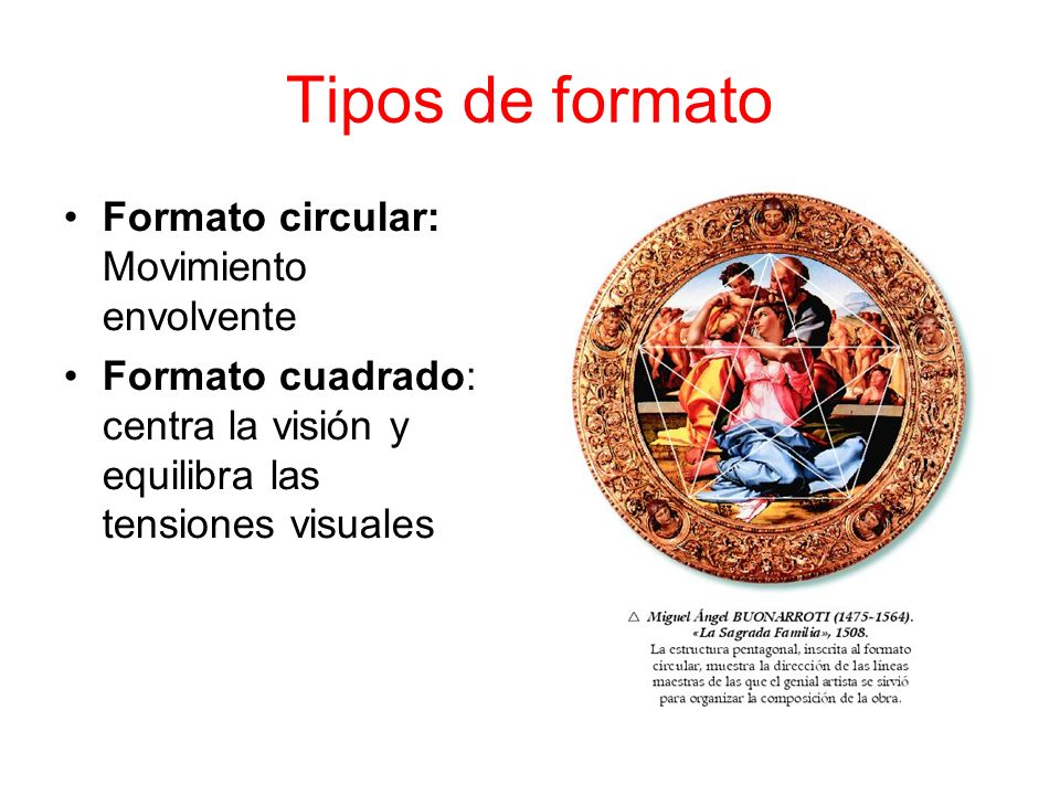 Tipos de formato Formato circular: Movimiento envolvente Formato cuadrado: centra la visión y equilibra las tensiones visuales