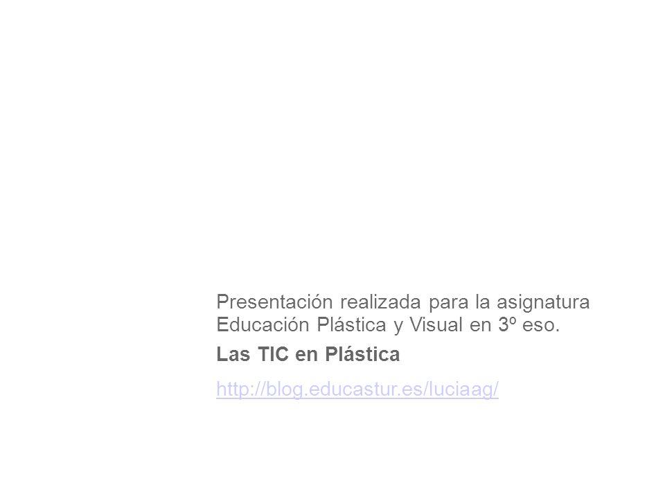 Presentación realizada para la asignatura Educación Plástica y Visual en 3º eso. Las TIC en Plástica http://blog.educastur.es/luciaag/