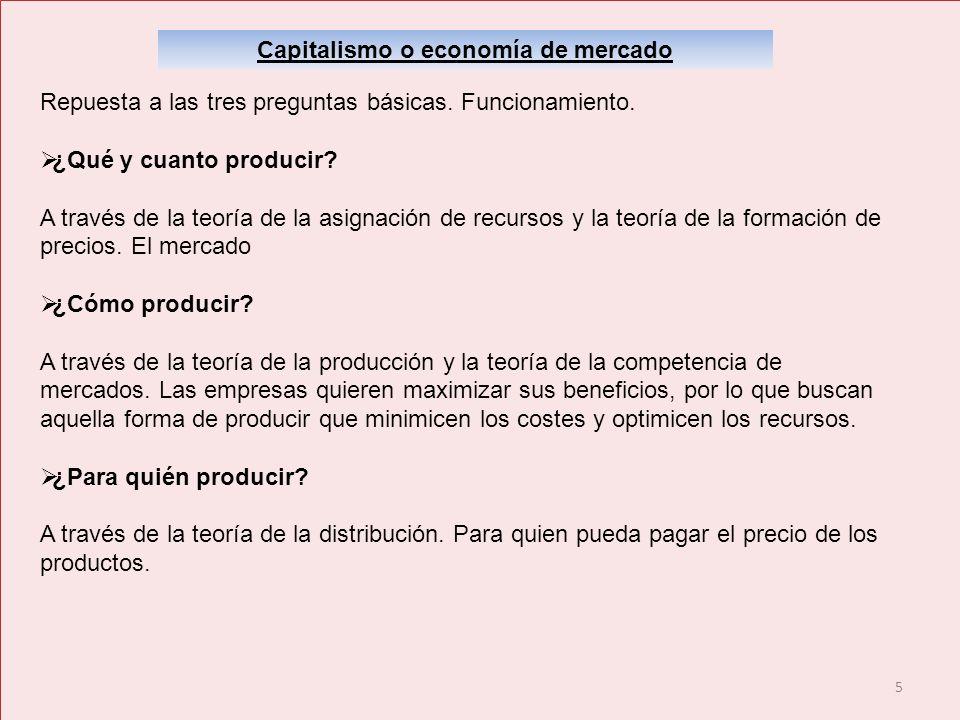 5 Capitalismo o economía de mercado Repuesta a las tres preguntas básicas. Funcionamiento. ¿Qué y cuanto producir? A través de la teoría de la asignac