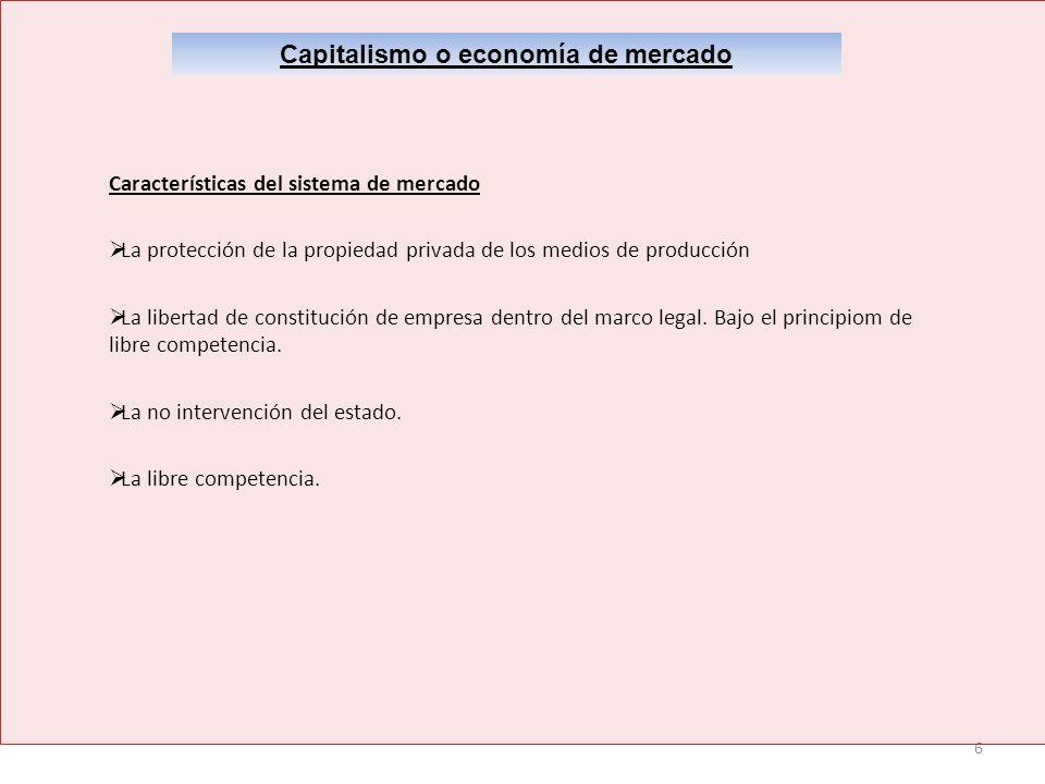 6 Capitalismo o economía de mercado Características del sistema de mercado La protección de la propiedad privada de los medios de producción La libert
