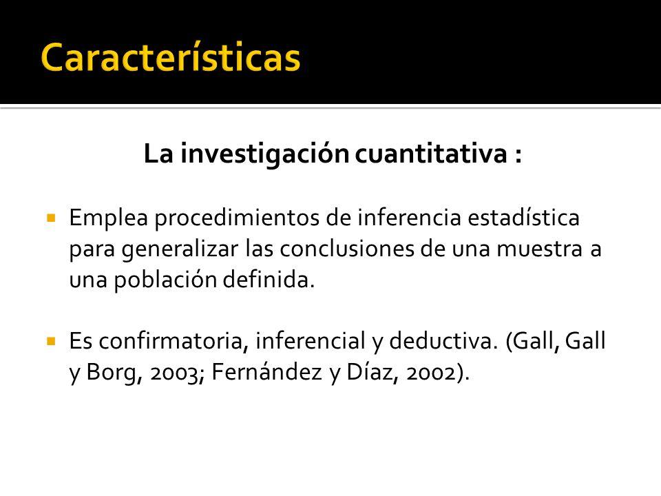 La investigación cuantitativa : Emplea procedimientos de inferencia estadística para generalizar las conclusiones de una muestra a una población defin