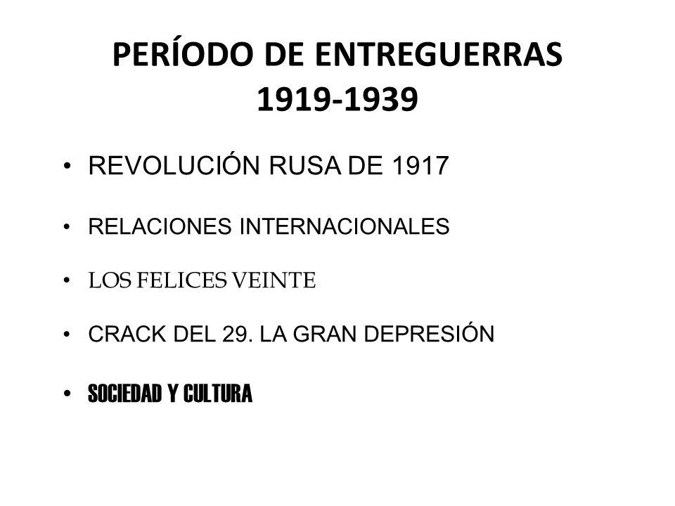 PERÍODO DE ENTREGUERRAS 1919-1939 REVOLUCIÓN RUSA DE 1917 RELACIONES INTERNACIONALES LOS FELICES VEINTE CRACK DEL 29. LA GRAN DEPRESIÓN SOCIEDAD Y CUL