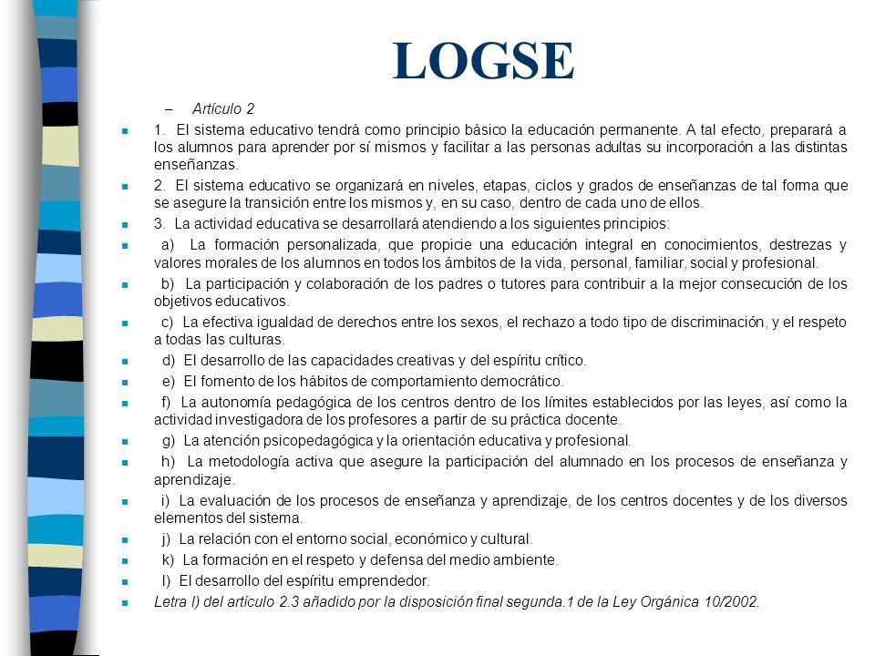 LOGSE –Artículo 2 n 1. El sistema educativo tendrá como principio básico la educación permanente. A tal efecto, preparará a los alumnos para aprender