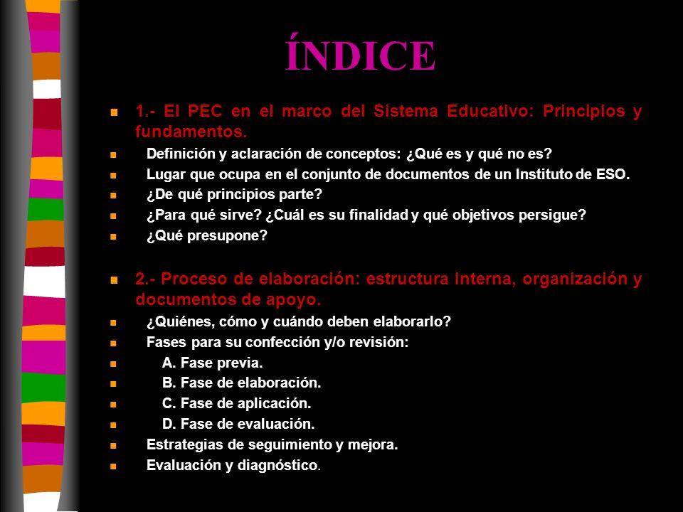 ÍNDICE n 1.- El PEC en el marco del Sistema Educativo: Principios y fundamentos. n Definición y aclaración de conceptos: ¿Qué es y qué no es? n Lugar