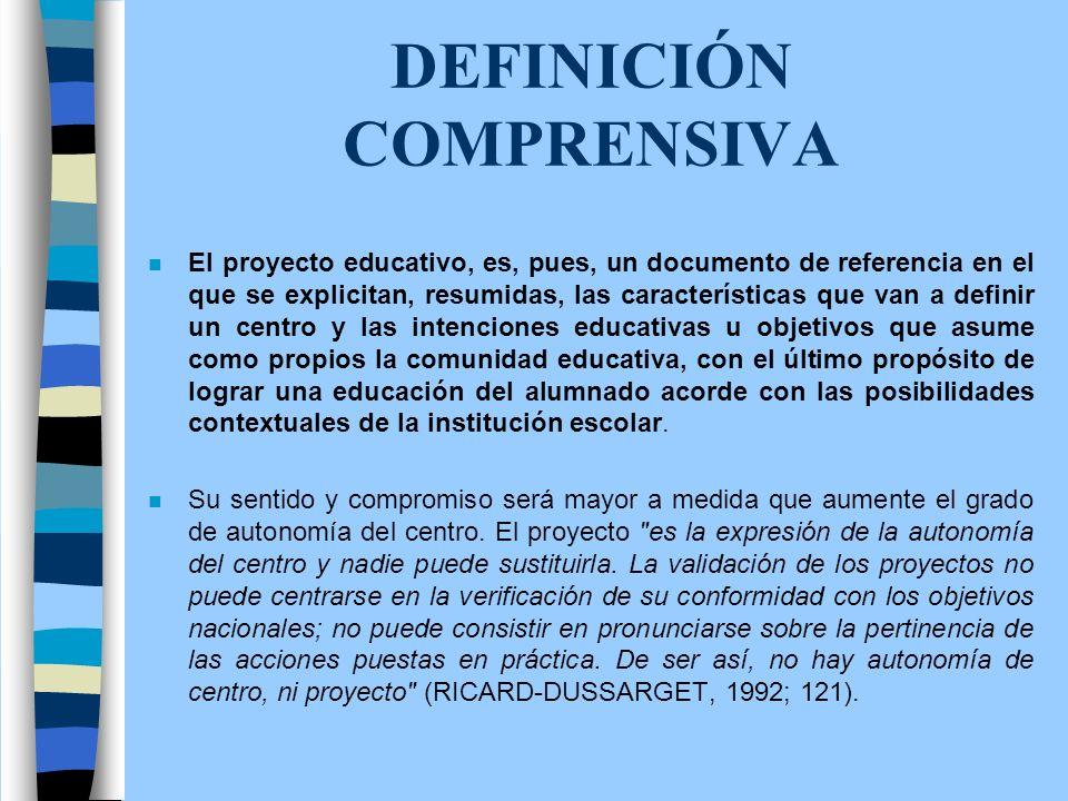 DEFINICIÓN COMPRENSIVA n El proyecto educativo, es, pues, un documento de referencia en el que se explicitan, resumidas, las características que van a