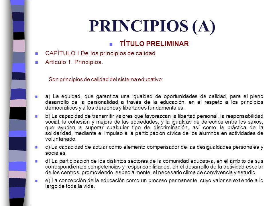 PRINCIPIOS (A) n TÍTULO PRELIMINAR n CAPÍTULO I De los principios de calidad n Artículo 1. Principios. Son principios de calidad del sistema educativo
