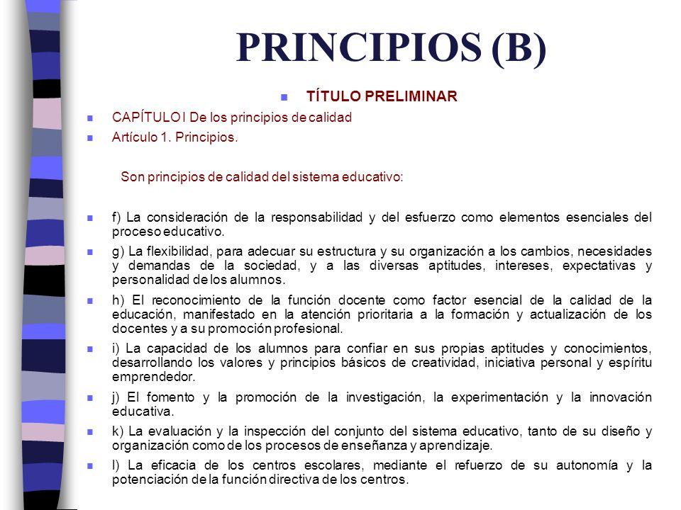 PRINCIPIOS (B) n TÍTULO PRELIMINAR n CAPÍTULO I De los principios de calidad n Artículo 1. Principios. Son principios de calidad del sistema educativo
