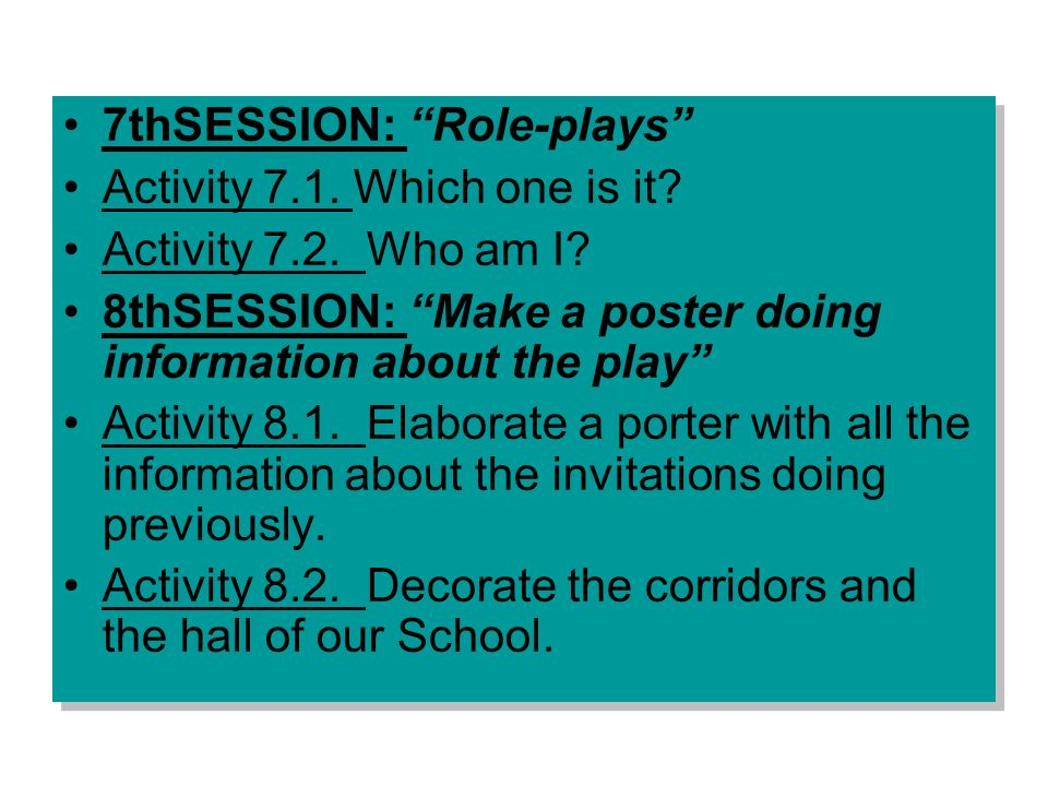 7thSESSION: Role-plays Activity 7.1. Which one is it? Activity 7.2. Who am I? 8thSESSION: Make a poster doing information about the play Activity 8.1.