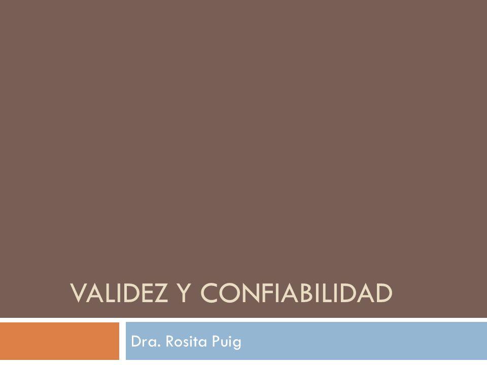 VALIDEZ Y CONFIABILIDAD Dra. Rosita Puig
