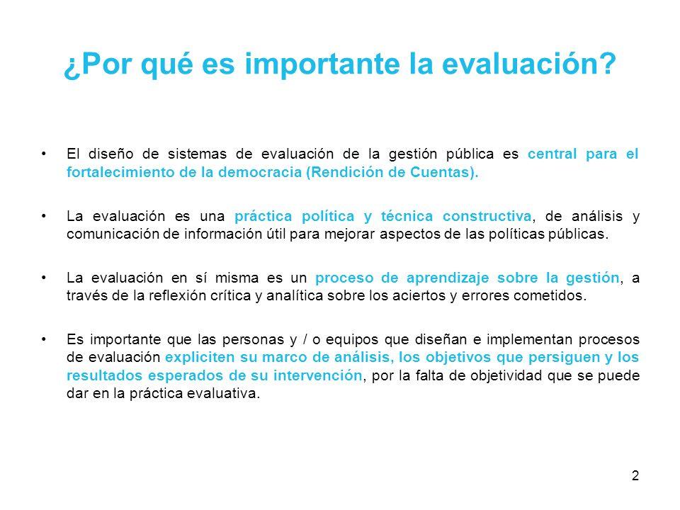 2 ¿Por qué es importante la evaluación? El diseño de sistemas de evaluación de la gestión pública es central para el fortalecimiento de la democracia