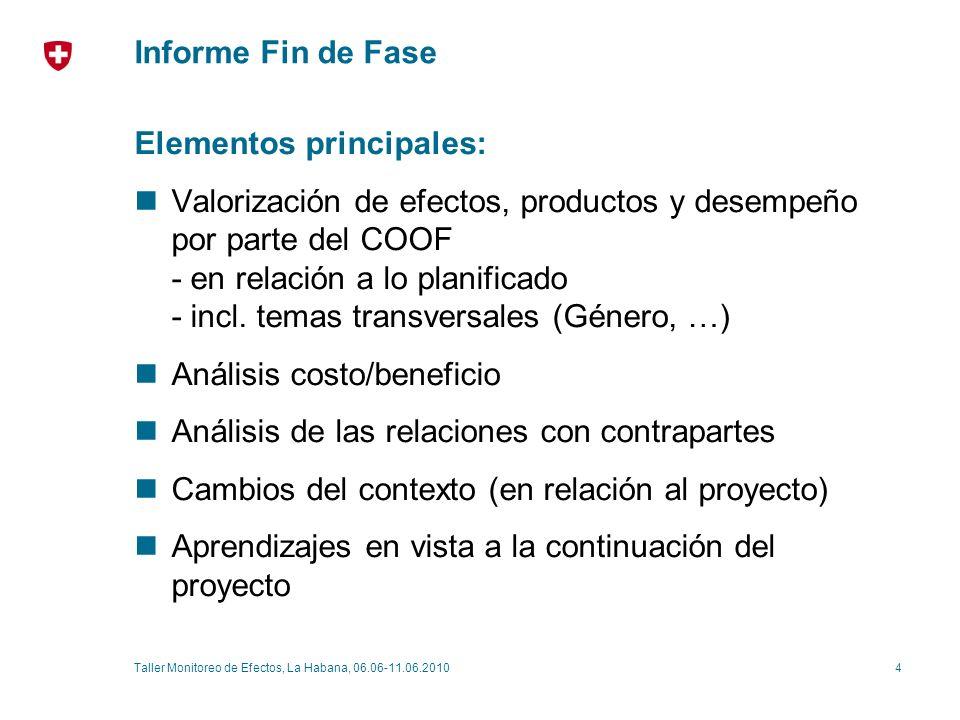 4Taller Monitoreo de Efectos, La Habana, 06.06-11.06.2010 Informe Fin de Fase Elementos principales: Valorización de efectos, productos y desempeño por parte del COOF - en relación a lo planificado - incl.