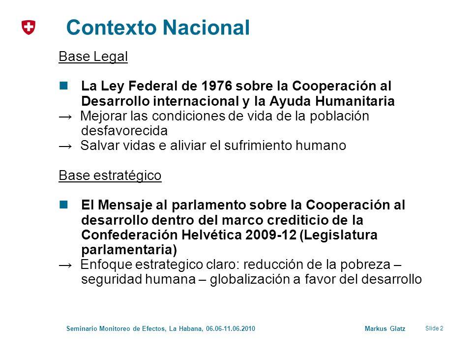 Slide 2 Seminario Monitoreo de Efectos, La Habana, 06.06-11.06.2010 Markus Glatz Contexto Nacional Base Legal La Ley Federal de 1976 sobre la Cooperac