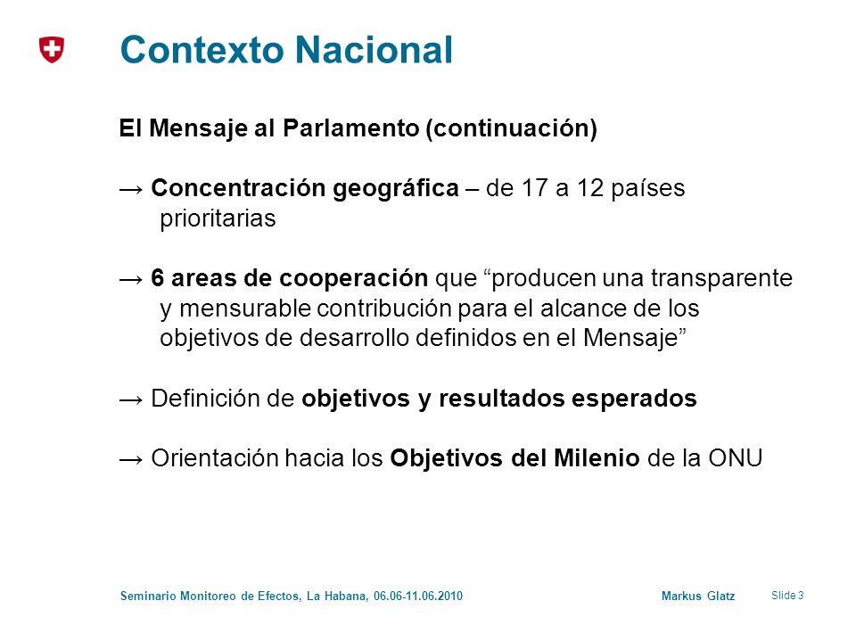 Slide 3 Seminario Monitoreo de Efectos, La Habana, 06.06-11.06.2010 Markus Glatz Contexto Nacional El Mensaje al Parlamento (continuación) Concentraci