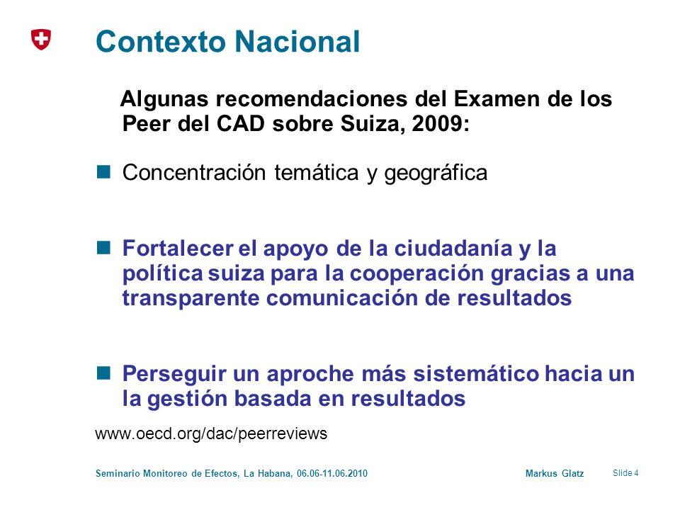Slide 4 Seminario Monitoreo de Efectos, La Habana, 06.06-11.06.2010 Markus Glatz Contexto Nacional Algunas recomendaciones del Examen de los Peer del