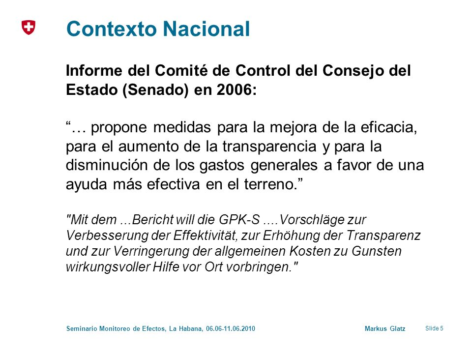 Slide 5 Seminario Monitoreo de Efectos, La Habana, 06.06-11.06.2010 Markus Glatz Contexto Nacional Informe del Comité de Control del Consejo del Estad