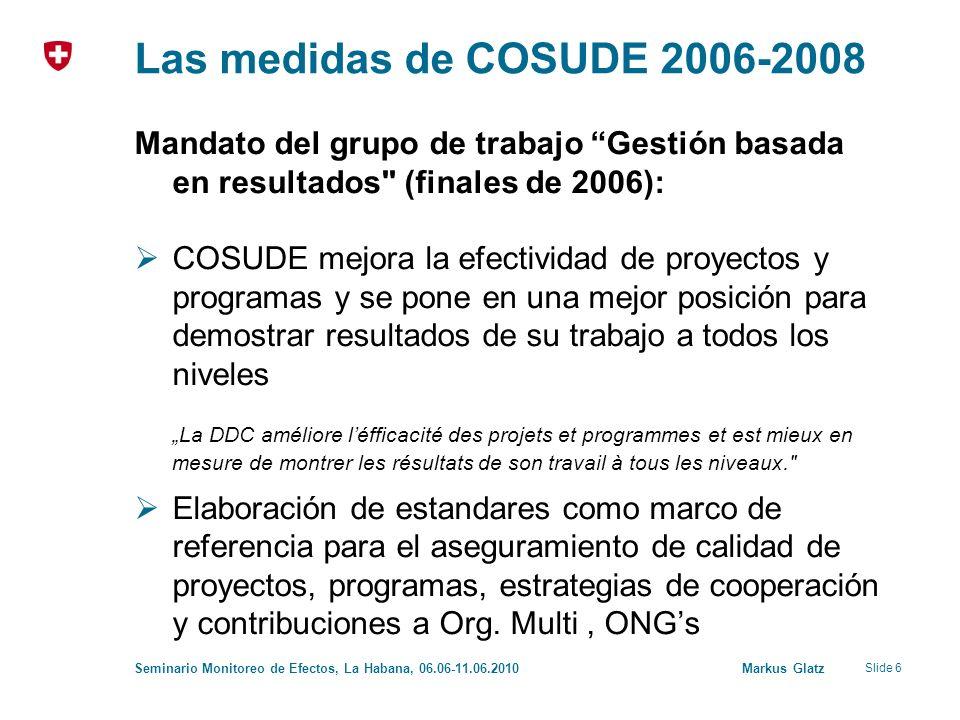 Slide 6 Seminario Monitoreo de Efectos, La Habana, 06.06-11.06.2010 Markus Glatz Las medidas de COSUDE 2006-2008 Mandato del grupo de trabajo Gestión