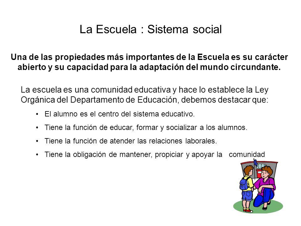 La Escuela : Sistema social Una de las propiedades más importantes de la Escuela es su carácter abierto y su capacidad para la adaptación del mundo ci