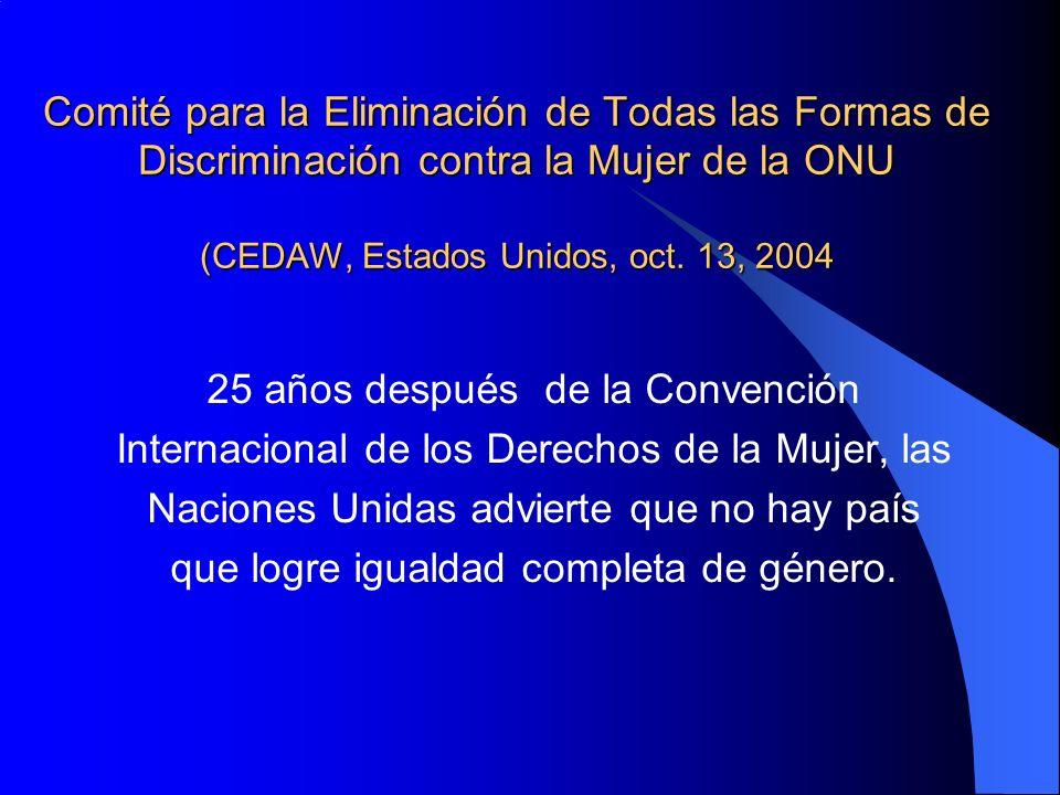 Comité para la Eliminación de Todas las Formas de Discriminación contra la Mujer de la ONU (CEDAW, Estados Unidos, oct. 13, 2004 25 años después de la