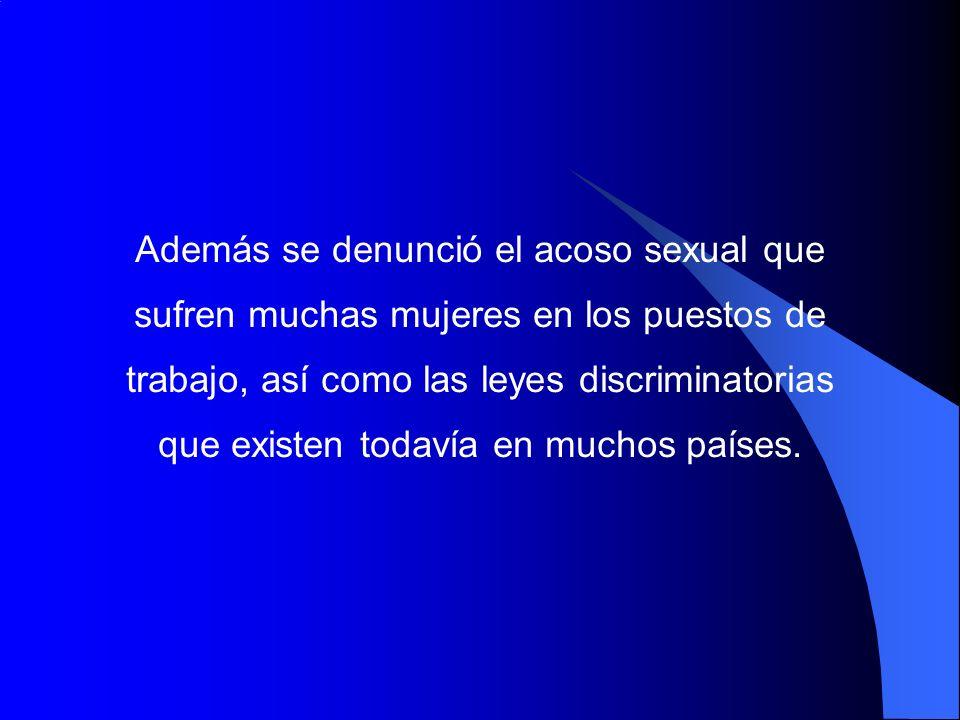 Además se denunció el acoso sexual que sufren muchas mujeres en los puestos de trabajo, así como las leyes discriminatorias que existen todavía en muc