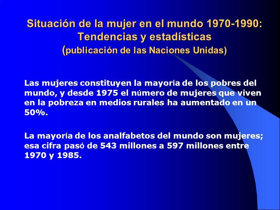 Situación de la mujer en el mundo 1970-1990: Tendencias y estadísticas ( publicación de las Naciones Unidas) Las mujeres constituyen la mayor í a de l