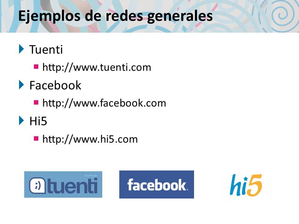 Ejemplos de redes generales Tuenti http://www.tuenti.com Facebook http://www.facebook.com Hi5 http://www.hi5.com