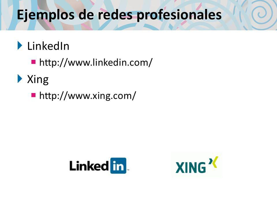 Ejemplos de redes profesionales LinkedIn http://www.linkedin.com/ Xing http://www.xing.com/