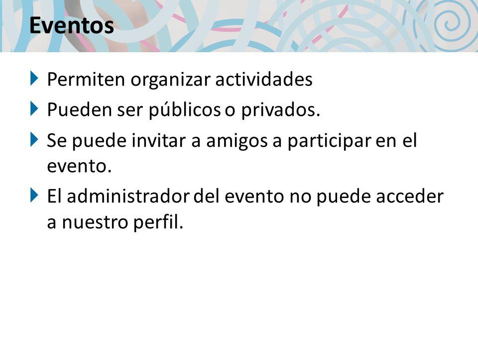 Eventos Permiten organizar actividades Pueden ser públicos o privados.