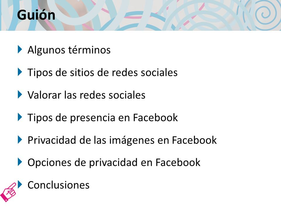 Guión Algunos términos Tipos de sitios de redes sociales Valorar las redes sociales Tipos de presencia en Facebook Privacidad de las imágenes en Facebook Opciones de privacidad en Facebook Conclusiones