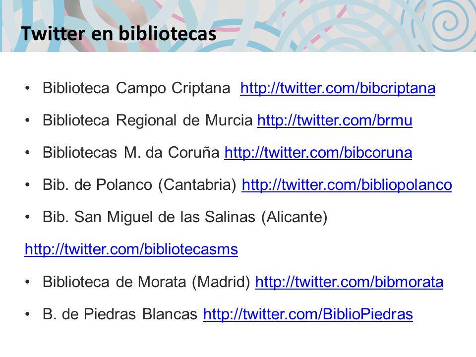 Twitter en bibliotecas Biblioteca Campo Criptana http://twitter.com/bibcriptanahttp://twitter.com/bibcriptana Biblioteca Regional de Murcia http://twitter.com/brmuhttp://twitter.com/brmu Bibliotecas M.