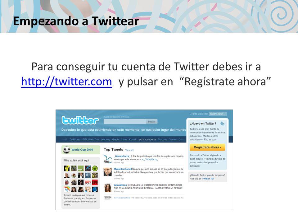 Empezando a Twittear Para conseguir tu cuenta de Twitter debes ir a http://twitter.com y pulsar en Regístrate ahora http://twitter.com