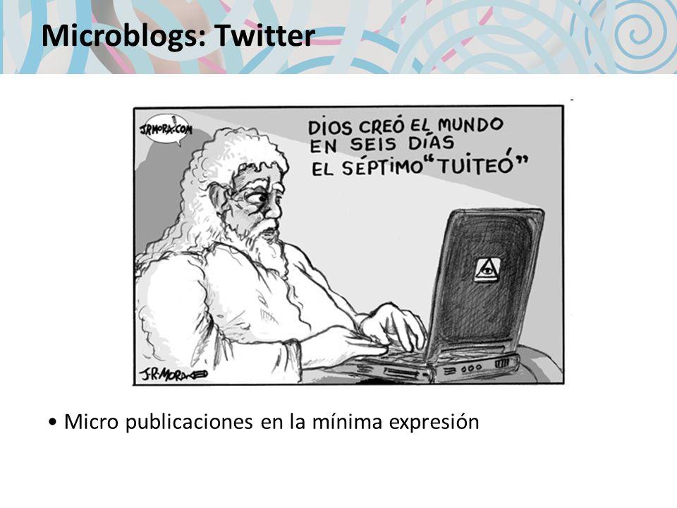 Microblogs: Twitter Micro publicaciones en la mínima expresión
