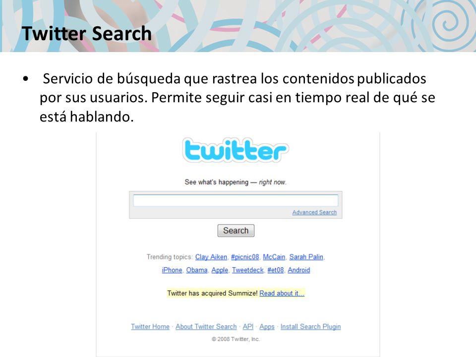 Twitter Search Servicio de búsqueda que rastrea los contenidos publicados por sus usuarios.