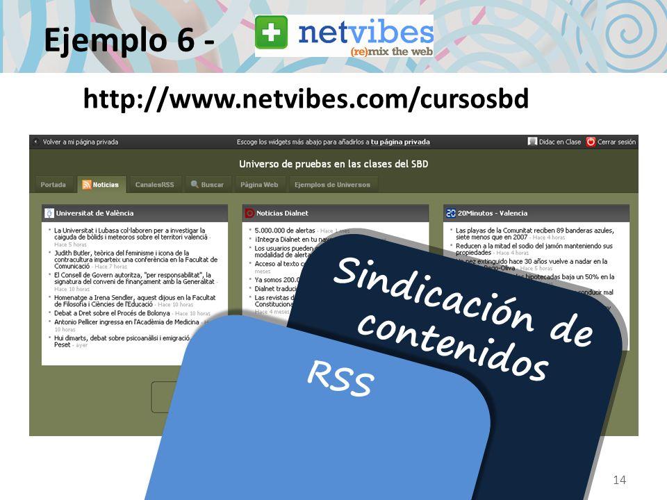 Ejemplo 6 - 14 Sindicación de contenidos RSS http://www.netvibes.com/cursosbd